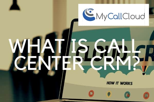 What is Call Center CRM?